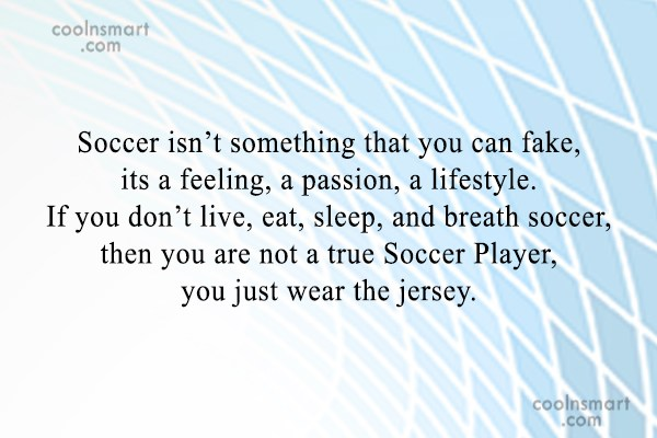 Soccer Quote: Soccer isn't something that you can fake,...