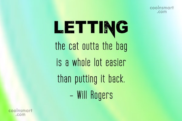Quote: Letting the cat outta the bag is...