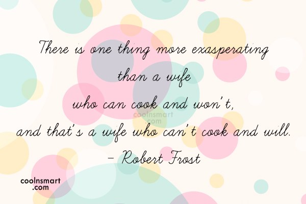 Wife Quote: There is one thing more exasperating than...