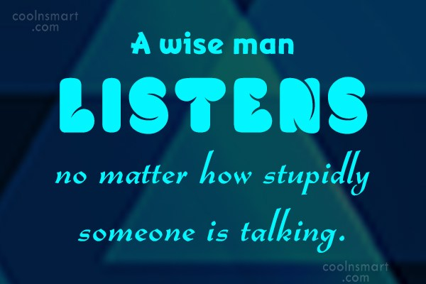 Listening Quote: A wise man listens no matter how...