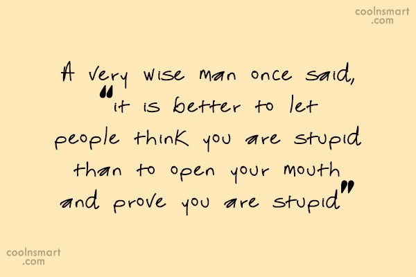 "Stupid Quote: A very wise man once said, ""it..."