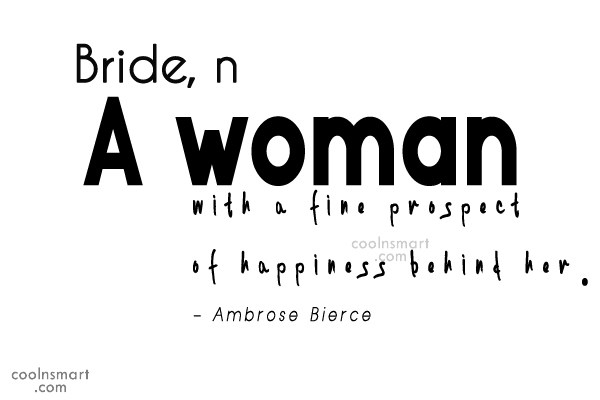 Quote: Bride, n. – A woman with a...