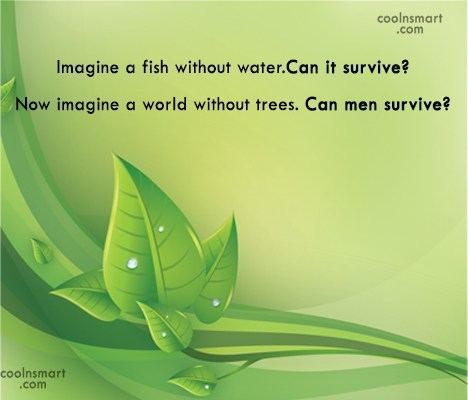 Environment Quote: Imagine a fish without water. Can it...