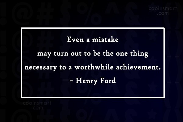 Quote: Even a mistake may turn out to...
