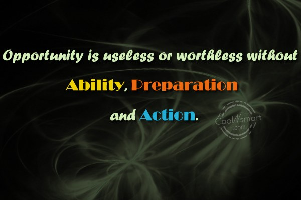 Opportunity Quote: Opportunity is useless or worthless without ability,...