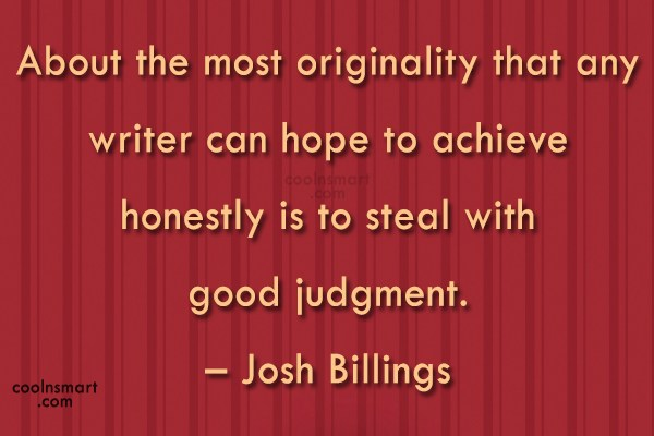 Originality Quote: About the most originality that any writer...