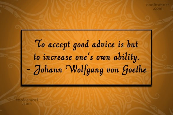 Quote: To accept good advice is but to...