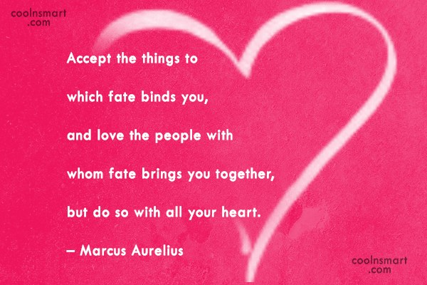 Quote: Accept the things to which fate binds...