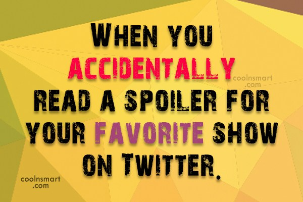 Funny Frustrating Moments Quote: When you accidentally read a spoiler for...