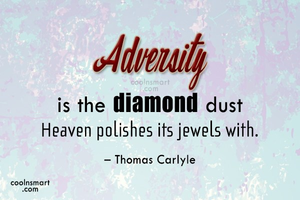 Quote: Adversity is the diamond dust Heaven polishes...
