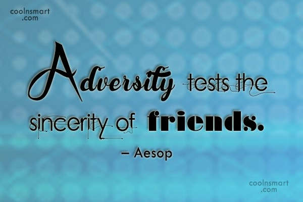 Quote: Adversity tests the sincerity of friends. –...