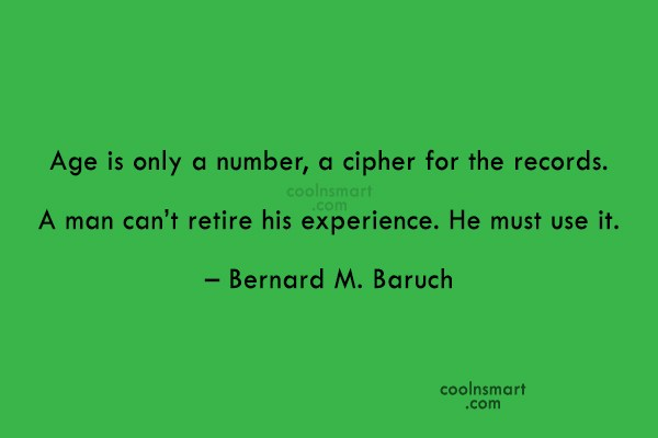 Retirement Quote: Age is only a number, a cipher...