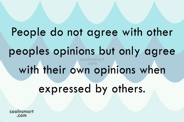 Opinion Quote: People do not agree with other peoples...