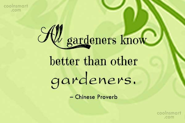 Gardening Quote: All gardeners know better than other gardeners....