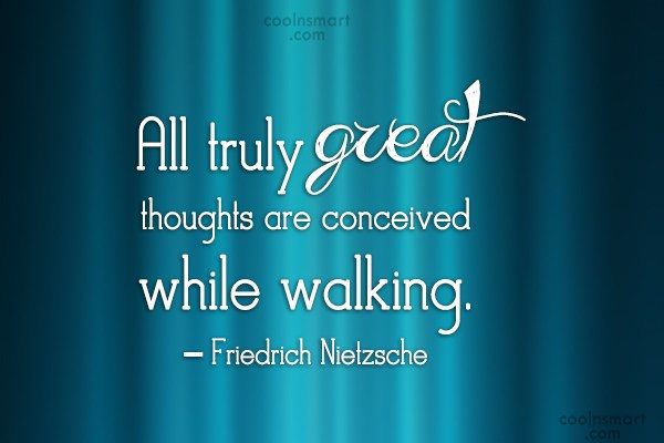 Walking Quote: All truly great thoughts are conceived while...