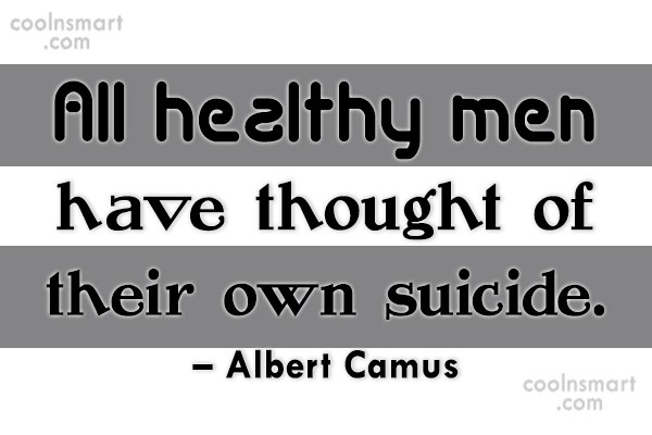 Suicide Quote: All healthy men have thought of their...