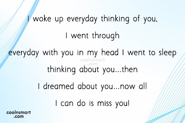 Missing You Quote: I woke up everyday thinking of you,...