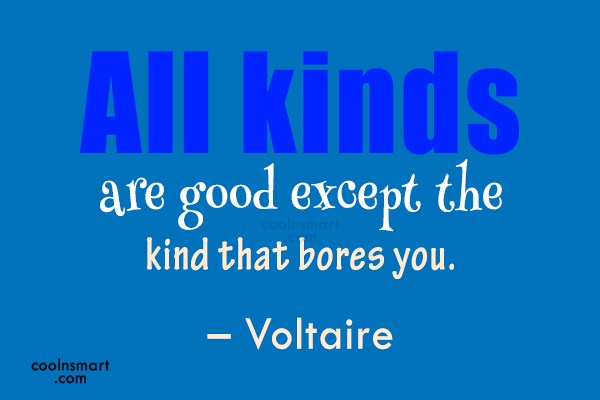 Boredom Quote: All kinds are good except the kind...