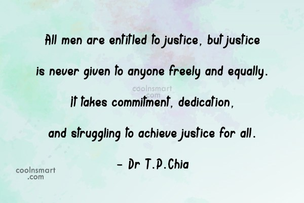 Justice Quote: All men are entitled to justice, but...