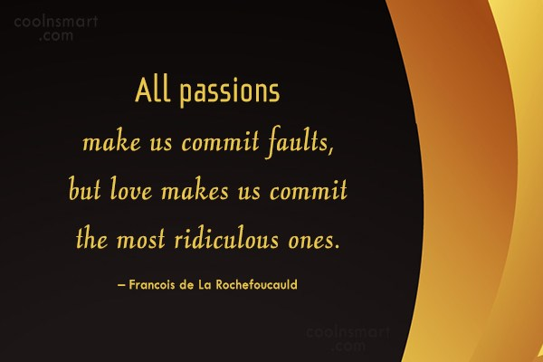 Passion Quote: All passions make us commit faults, but...