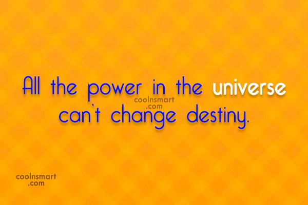 Fate Quote: All the power in the universe can't...
