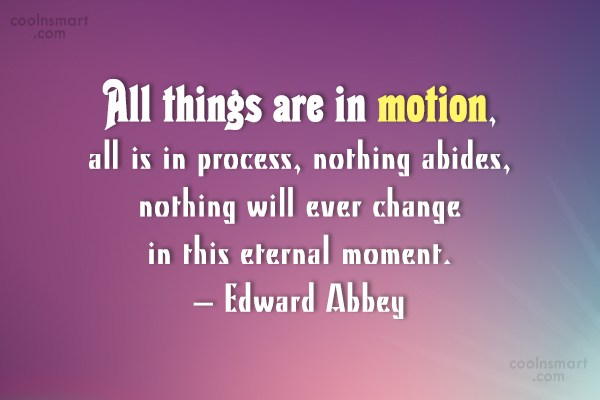 Quote: All things are in motion, all is...