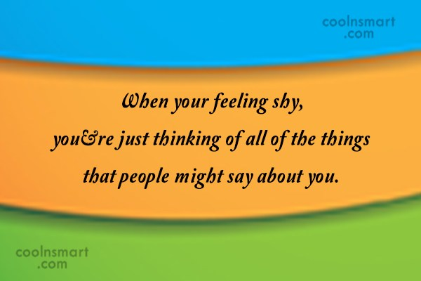 Images Quote: When your feeling shy, you're just thinking...