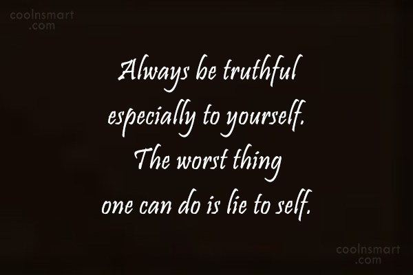 Being Yourself Quote: Always be truthful especially to yourself. The...