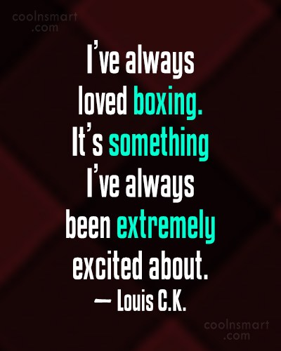 Quote: I've always loved boxing. It's something I've...