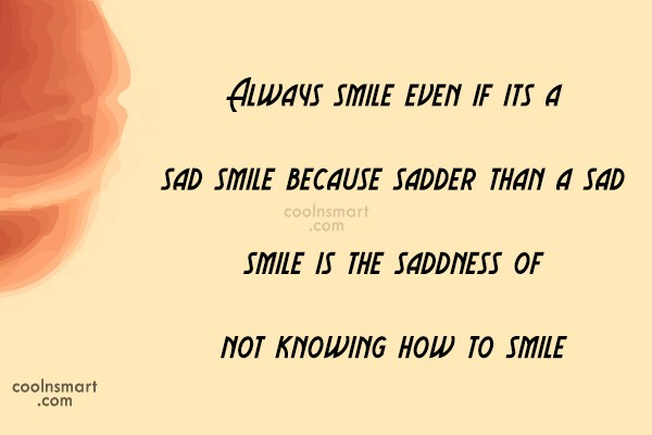 Smile Quote: Always smile even if its a sad...