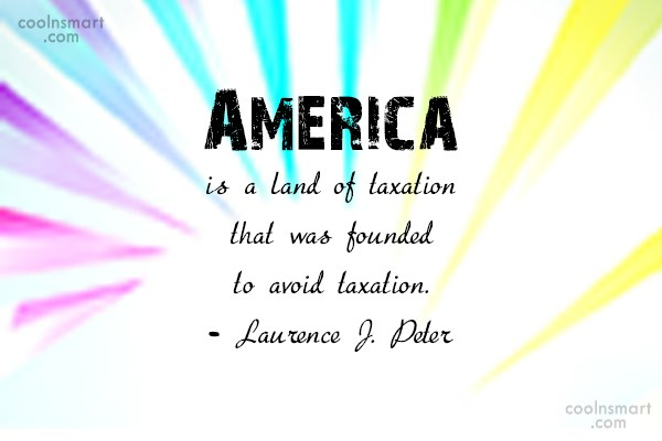 Tax Quote: America is a land of taxation that...