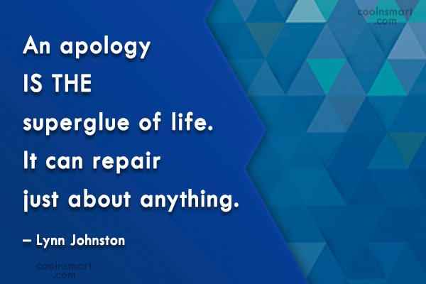 Sorry Quote: An apology is the superglue of life....