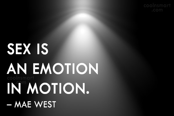Quote: Sex is an emotion in motion. –...