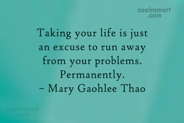 Suicide Quote: Taking your life is just an excuse...