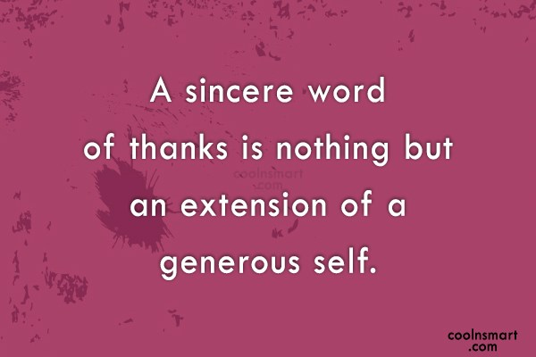 Generosity Quote: A sincere word of thanks is nothing...