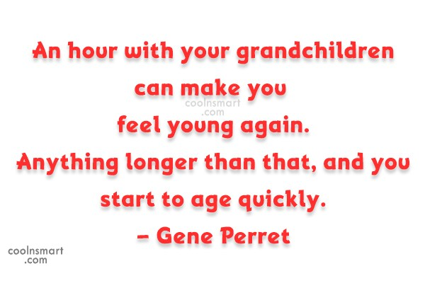 Grandchildren Quote: An hour with your grandchildren can make...