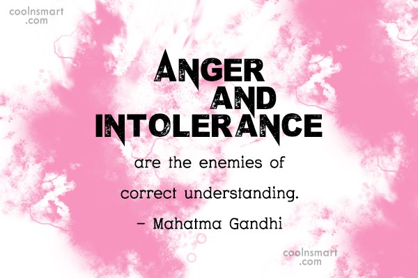 Quote: Anger and intolerance are the enemies of...