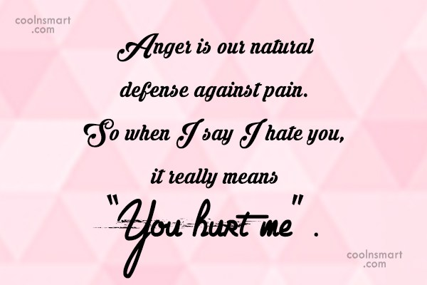 Anger Quote: Anger is our natural defense against pain....