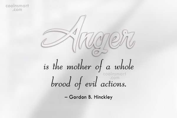 Quote: Anger is the mother of a whole...