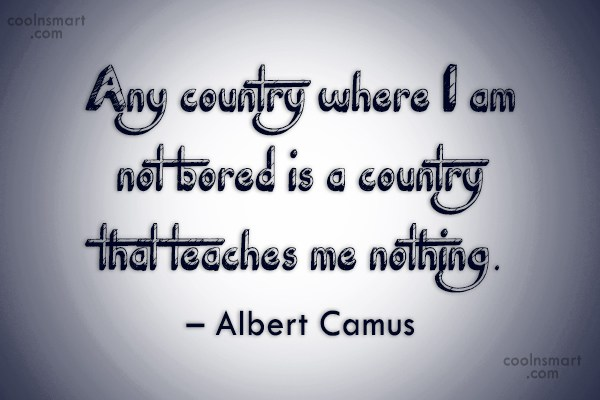 Travel Quote: Any country where I am not bored...
