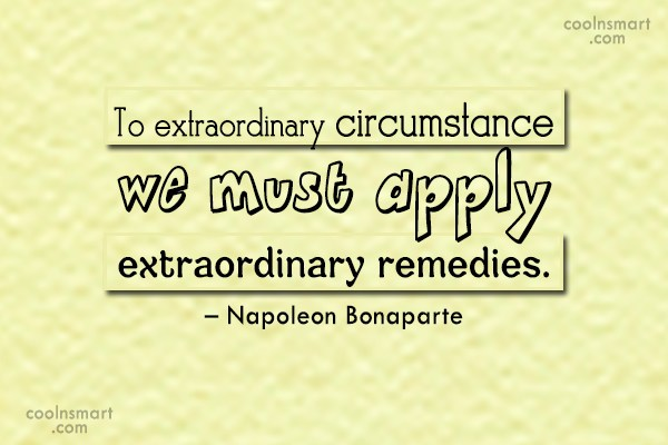 Quote: To extraordinary circumstance we must apply extraordinary...