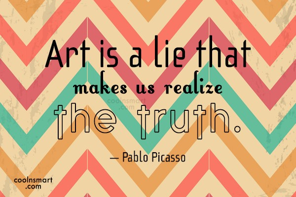 Art Quote: Art is a lie that makes us...