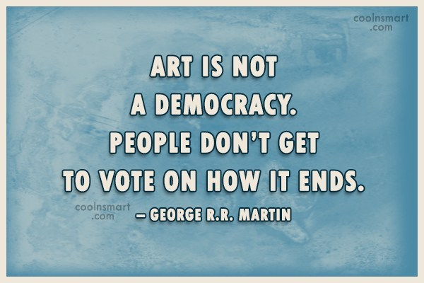 Quote: Art is not a democracy. People don't...
