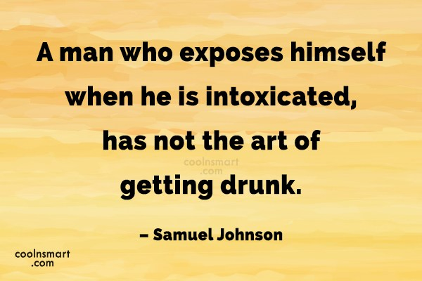 Alcohol Quote: A man who exposes himself when he...