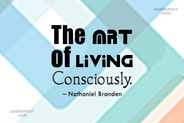 Quote: The Art of Living Consciously. – Nathaniel...