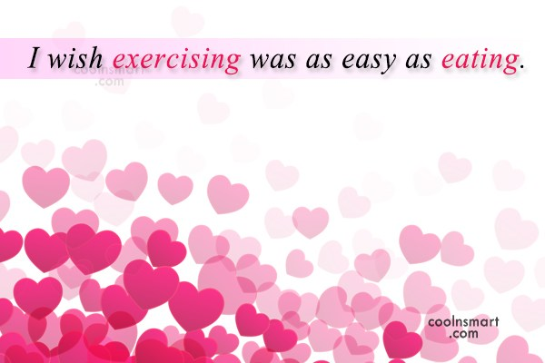 Exercise Quote: I wish exercising was as easy as...