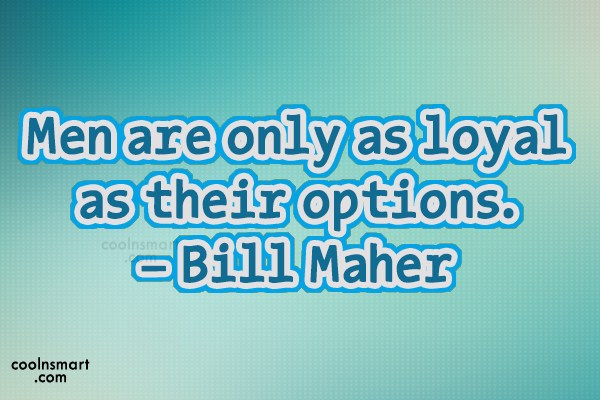 Quote: Men are only as loyal as their...