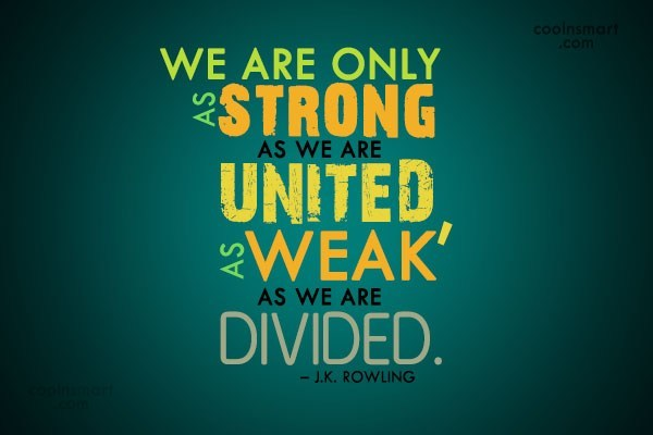 Quote: We are only as strong as we...