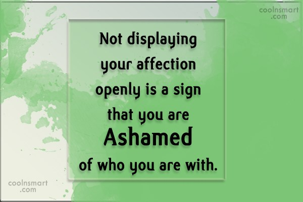 Shame Quote: Not displaying your affection openly is a...