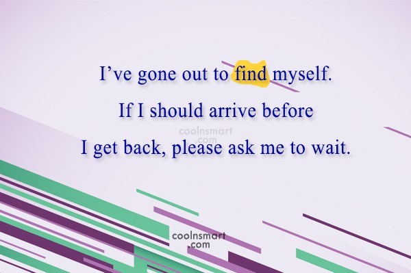 Facebook Status Quote: I've gone out to find myself. If...